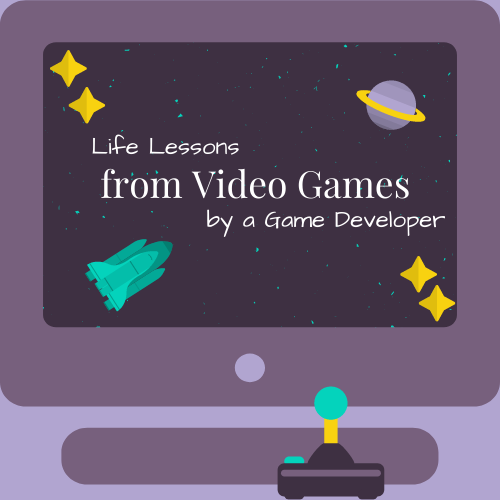 Life Lessons from Video Games by a Game Developer